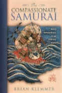 The Compassionate Samurai Being Extraordinary in an Ordinary World by Brian Klemmer