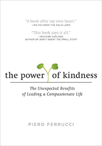 The Power of Kindness: The Unexpected Benefits of Leading a Compassionate Life by Piero Ferrucci